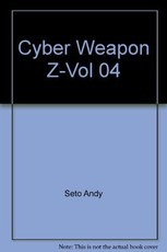 Cyber Weapon Z : Tome 4
