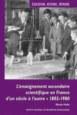 L'enseignement secondaire scientifique en France d'un siècle à l'autre : 1802-1980, Evolutions, permanences et décalages (Nicole Hulin)