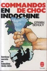 Commandos de choc en Indochine : Services secrets en Indochine, 1945-1954 (Erwan Bergot)