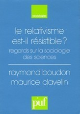 Le relativisme est-il résistible ? - Regards sur la sociologie des sciences, actes du colloque international... Université de Paris-Sorbonne, 21-22 janvier 1993... (Maurice Clavelin)