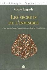 Les secrets de l'invisible : Essai sur le Grand Commentaire de Fahr al-Dîn al-Râzî (Michel Lagarde)