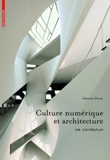 Culture numérique et architecture - Une Introduction (Antoine Picon)